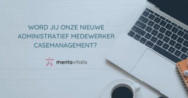 Administratief medewerker casemanagement